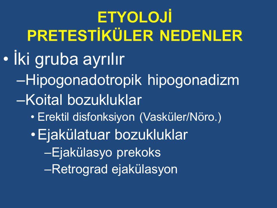 İki gruba ayrılır –Hipogonadotropik hipogonadizm –Koital bozukluklar Erektil disfonksiyon (Vasküler/Nöro.) Ejakülatuar bozukluklar –Ejakülasyo prekoks