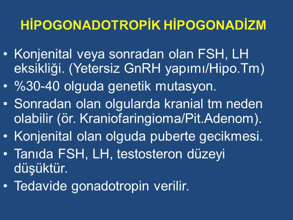 Konjenital veya sonradan olan FSH, LH eksikliği. (Yetersiz GnRH yapımı/Hipo.Tm) %30-40 olguda genetik mutasyon. Sonradan olan olgularda kranial tm ned