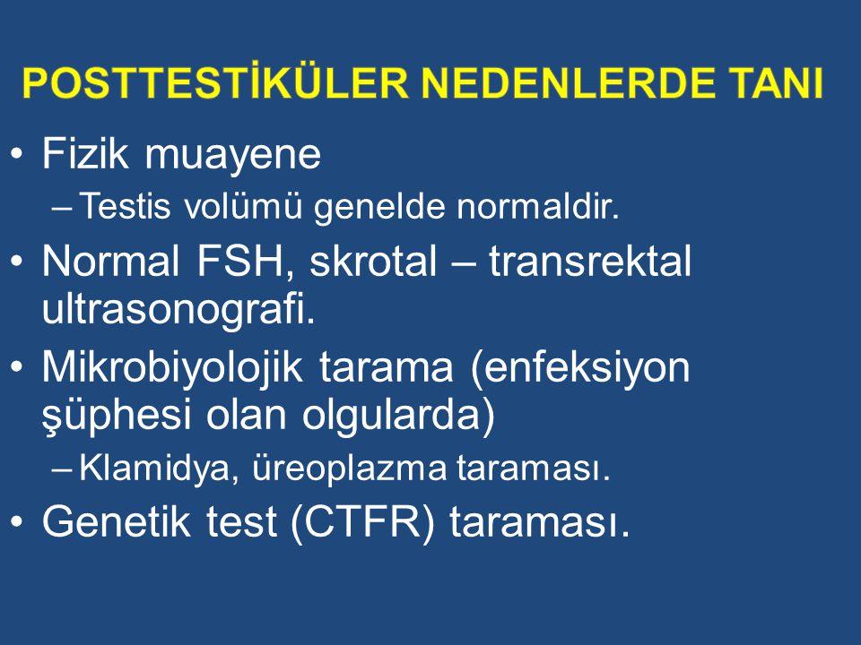 Fizik muayene –Testis volümü genelde normaldir. Normal FSH, skrotal – transrektal ultrasonografi. Mikrobiyolojik tarama (enfeksiyon şüphesi olan olgul