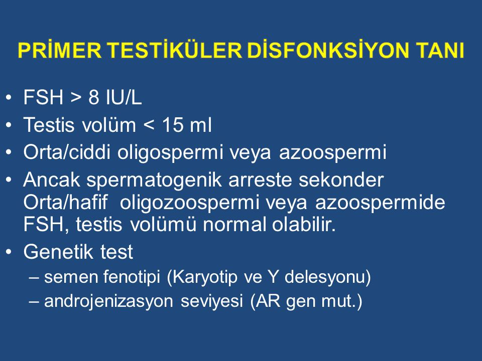 FSH > 8 IU/L Testis volüm < 15 ml Orta/ciddi oligospermi veya azoospermi Ancak spermatogenik arreste sekonder Orta/hafif oligozoospermi veya azoosperm