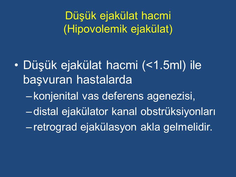Düşük ejakülat hacmi (Hipovolemik ejakülat) Düşük ejakülat hacmi (<1.5ml) ile başvuran hastalarda –konjenital vas deferens agenezisi, –distal ejakülat