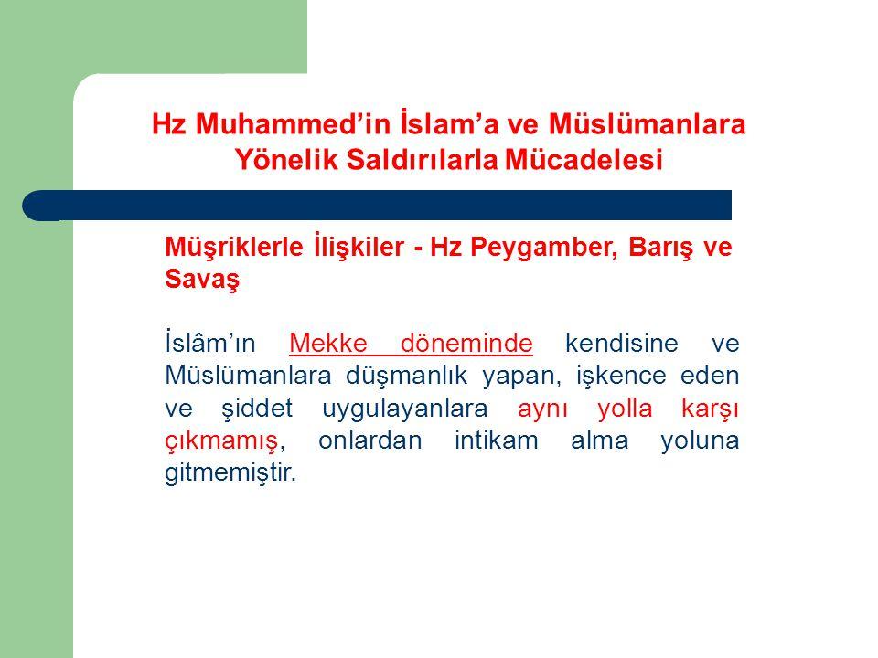 Müşriklerle İlişkiler - Hz Peygamber, Barış ve Savaş İslâm'ın Mekke döneminde kendisine ve Müslümanlara düşmanlık yapan, işkence eden ve şiddet uygula