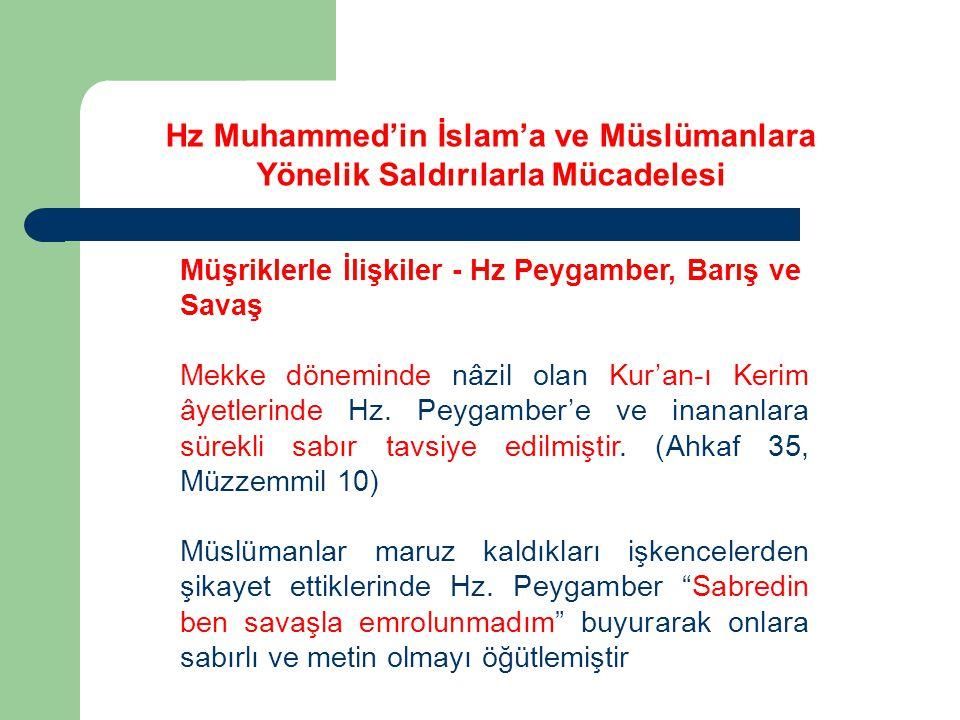 Müşriklerle İlişkiler - Hz Peygamber, Barış ve Savaş Mekke döneminde nâzil olan Kur'an-ı Kerim âyetlerinde Hz. Peygamber'e ve inananlara sürekli sabır