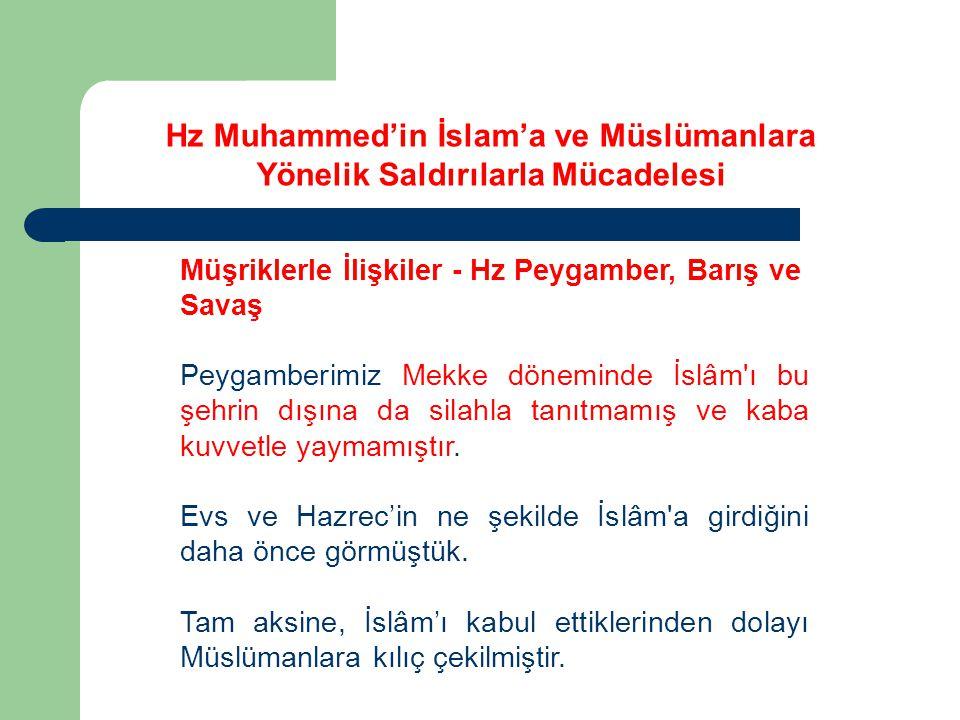 Müşriklerle İlişkiler - Hz Peygamber, Barış ve Savaş Peygamberimiz Mekke döneminde İslâm'ı bu şehrin dışına da silahla tanıtmamış ve kaba kuvvetle yay