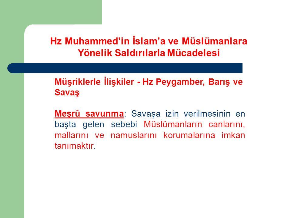 Müşriklerle İlişkiler - Hz Peygamber, Barış ve Savaş Meşrû savunma: Savaşa izin verilmesinin en başta gelen sebebi Müslümanların canlarını, mallarını
