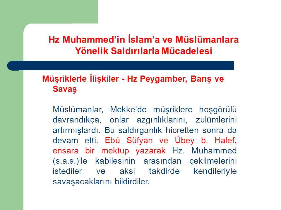 Müşriklerle İlişkiler - Hz Peygamber, Barış ve Savaş Müslümanlar, Mekke'de müşriklere hoşgörülü davrandıkça, onlar azgınlıklarını, zulümlerini artırmı