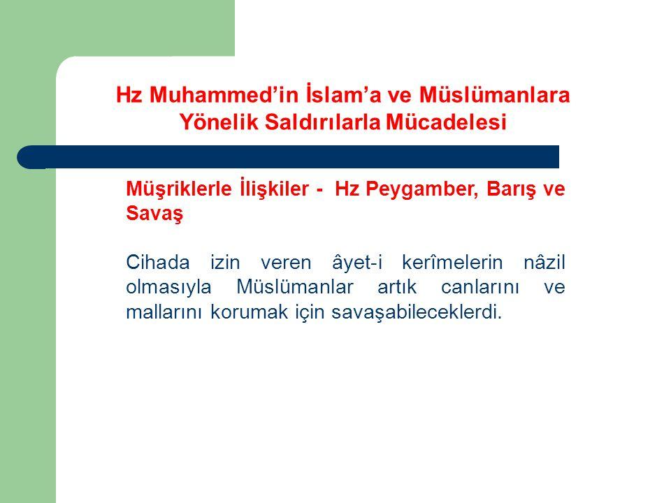Müşriklerle İlişkiler - Hz Peygamber, Barış ve Savaş Cihada izin veren âyet-i kerîmelerin nâzil olmasıyla Müslümanlar artık canlarını ve mallarını kor