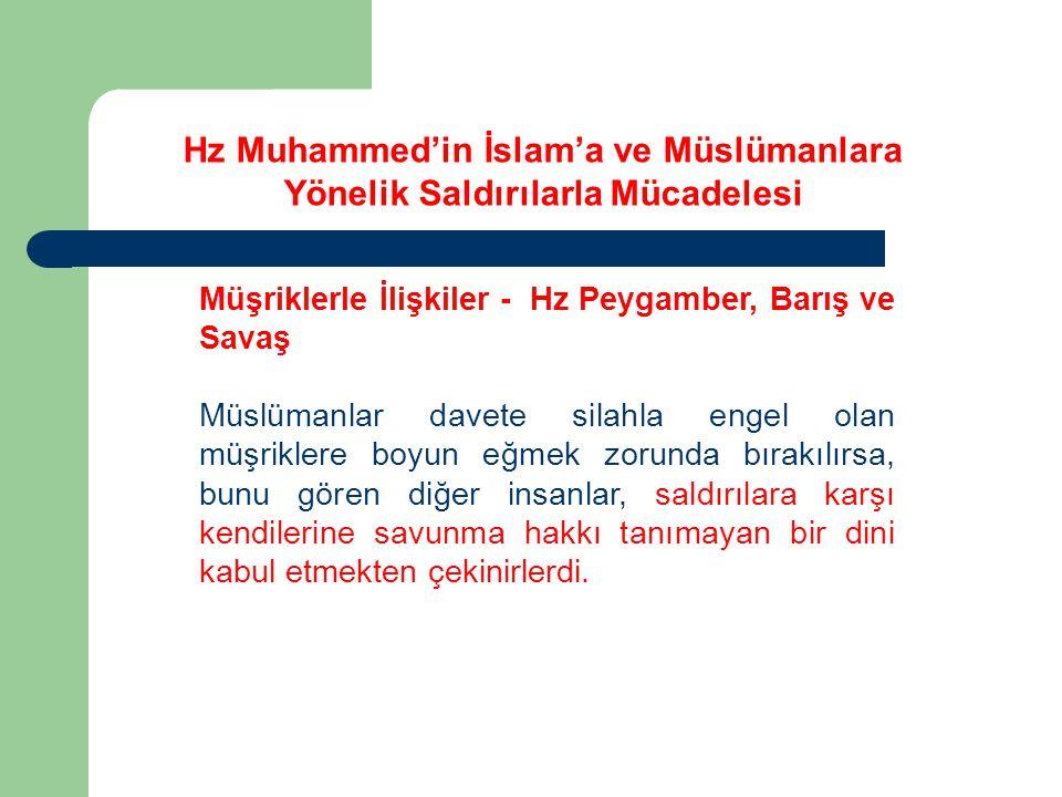Müşriklerle İlişkiler - Hz Peygamber, Barış ve Savaş Müslümanlar davete silahla engel olan müşriklere boyun eğmek zorunda bırakılırsa, bunu gören diğe