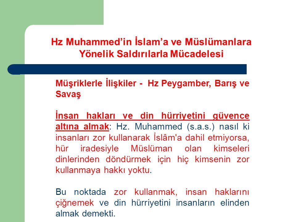 Müşriklerle İlişkiler - Hz Peygamber, Barış ve Savaş İnsan hakları ve din hürriyetini güvence altına almak: Hz. Muhammed (s.a.s.) nasıl ki insanları z