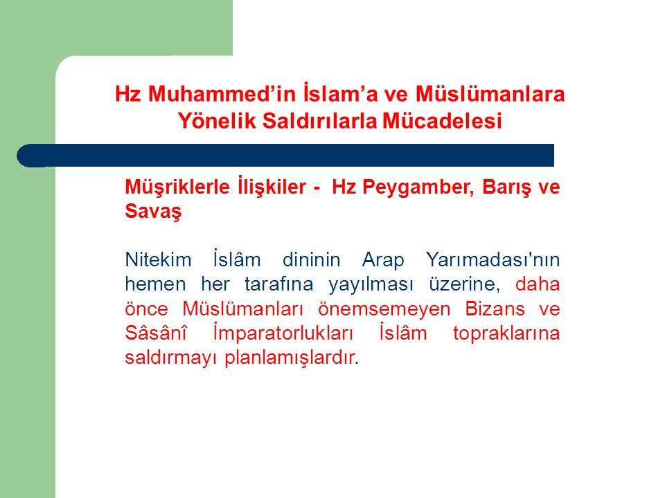 Müşriklerle İlişkiler - Hz Peygamber, Barış ve Savaş Nitekim İslâm dininin Arap Yarımadası'nın hemen her tarafına yayılması üzerine, daha önce Müslüma