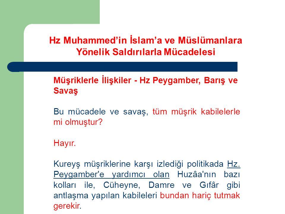 Hz Muhammed'in İslam'a ve Müslümanlara Yönelik Saldırılarla Mücadelesi Müşriklerle İlişkiler - Hz Peygamber, Barış ve Savaş Bu mücadele ve savaş, tüm