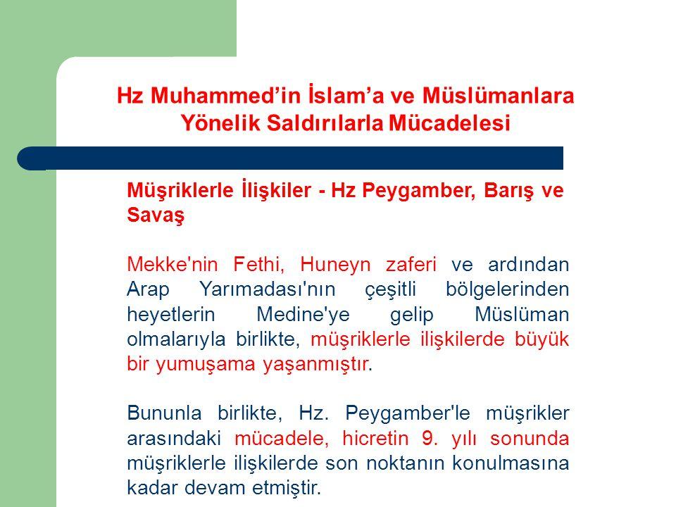Müşriklerle İlişkiler - Hz Peygamber, Barış ve Savaş Mekke'nin Fethi, Huneyn zaferi ve ardından Arap Yarımadası'nın çeşitli bölgelerinden heyetlerin M