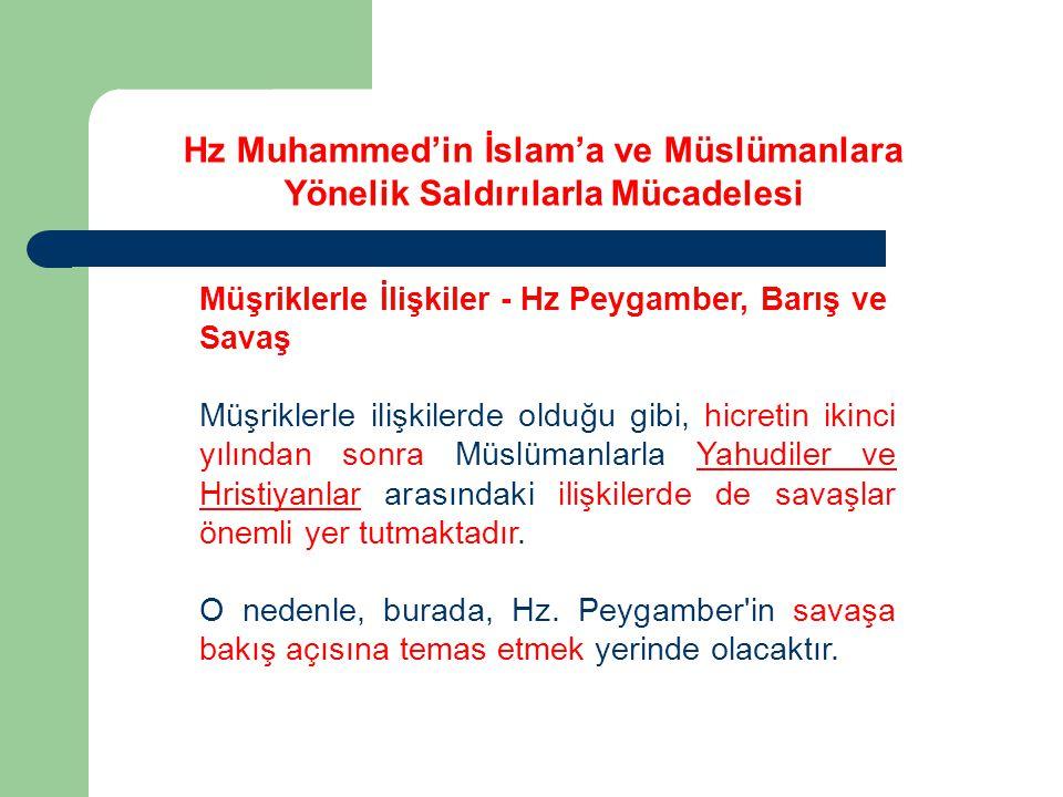 Müşriklerle İlişkiler - Hz Peygamber, Barış ve Savaş Müşriklerle ilişkilerde olduğu gibi, hicretin ikinci yılından sonra Müslümanlarla Yahudiler ve Hr