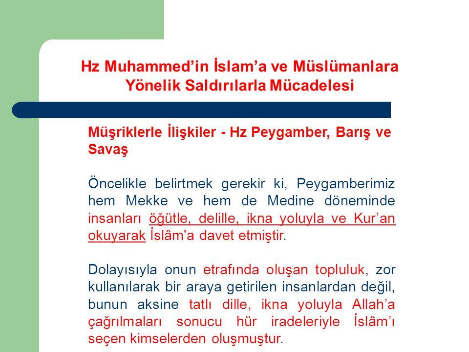 Müşriklerle İlişkiler - Hz Peygamber, Barış ve Savaş Öncelikle belirtmek gerekir ki, Peygamberimiz hem Mekke ve hem de Medine döneminde insanları öğüt