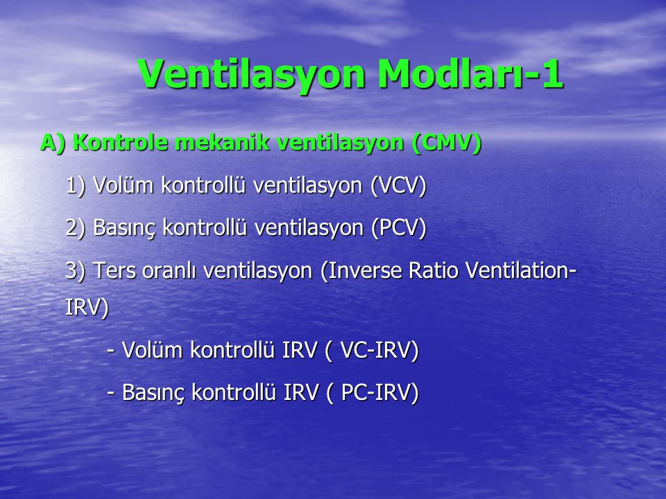 Ventilasyon Modları-1 Ventilasyon Modları-1 A) Kontrole mekanik ventilasyon (CMV) 1) Volüm kontrollü ventilasyon (VCV) 2) Basınç kontrollü ventilasyon