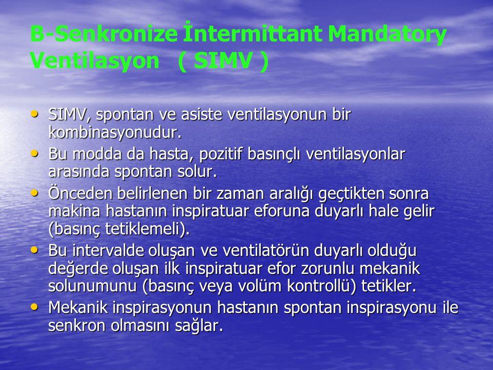 B-Senkronize İntermittant Mandatory Ventilasyon ( SIMV ) SIMV, spontan ve asiste ventilasyonun bir kombinasyonudur. SIMV, spontan ve asiste ventilasyo