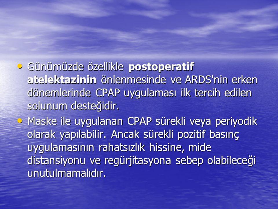 Günümüzde özellikle postoperatif atelektazinin önlenmesinde ve ARDS'nin erken dönemlerinde CPAP uygulaması ilk tercih edilen solunum desteğidir. Günüm