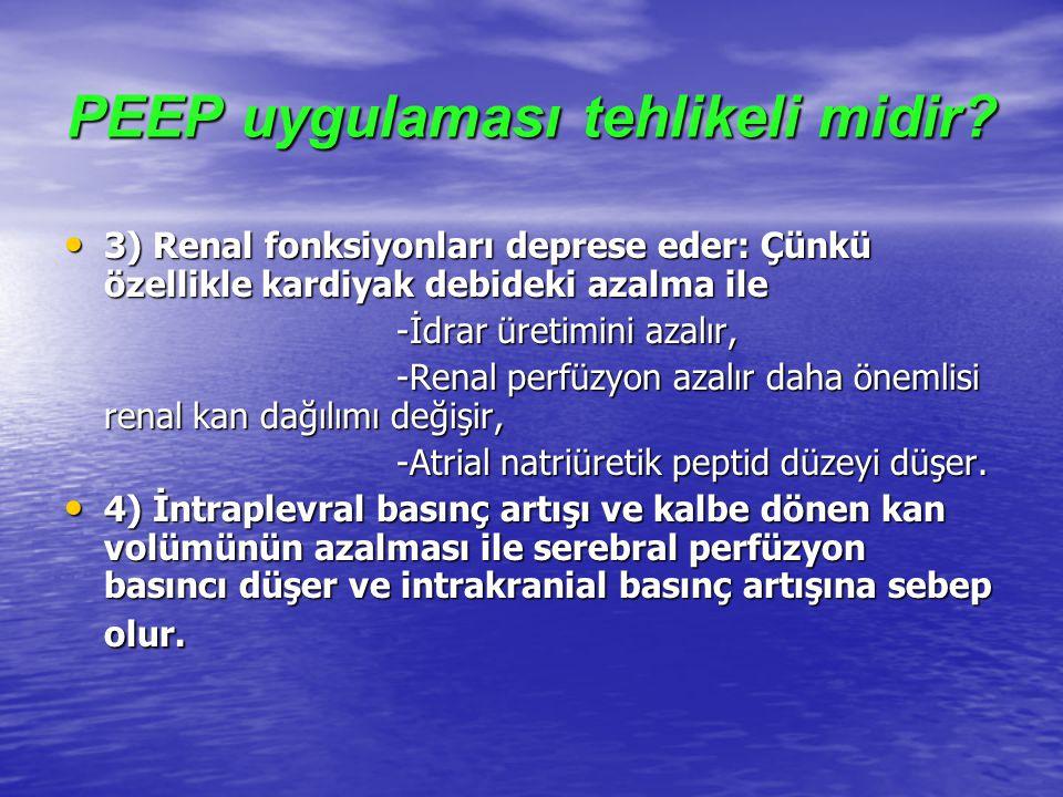 PEEP uygulaması tehlikeli midir? 3) Renal fonksiyonları deprese eder: Çünkü özellikle kardiyak debideki azalma ile 3) Renal fonksiyonları deprese eder