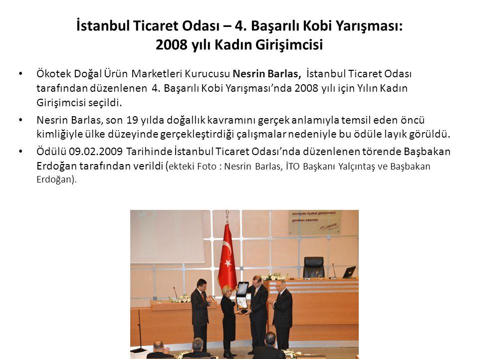İstanbul Ticaret Odası – 4. Başarılı Kobi Yarışması: 2008 yılı Kadın Girişimcisi Ökotek Doğal Ürün Marketleri Kurucusu Nesrin Barlas, İstanbul Ticaret