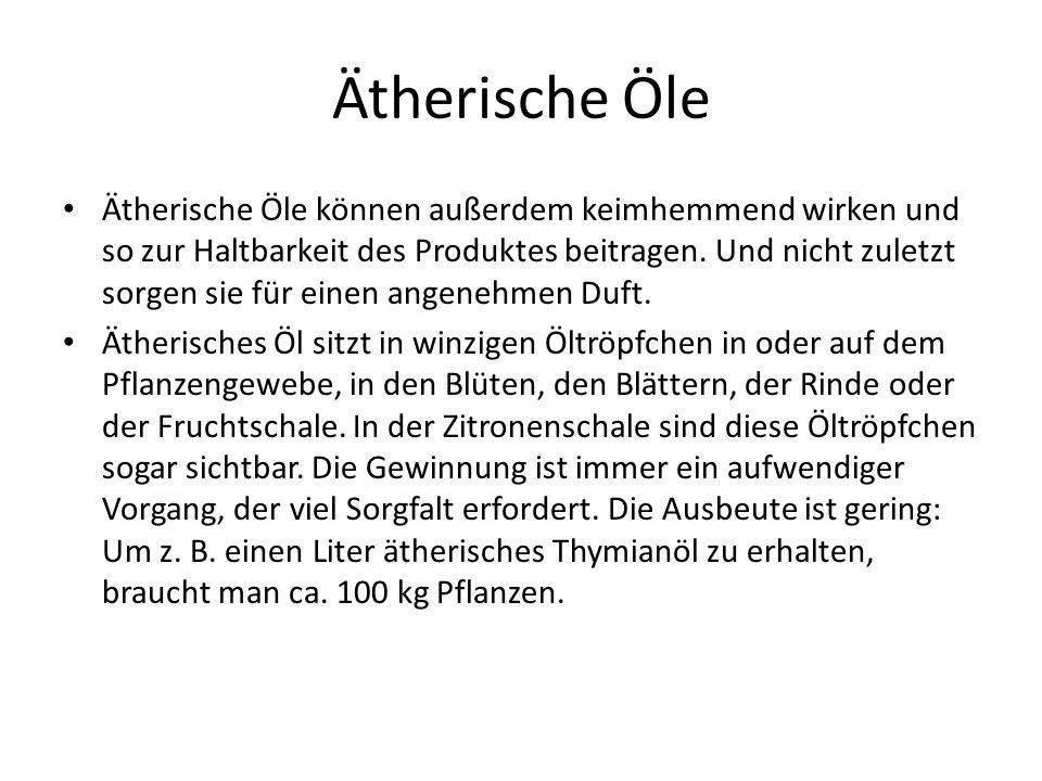 Ätherische Öle Ätherische Öle können außerdem keimhemmend wirken und so zur Haltbarkeit des Produktes beitragen. Und nicht zuletzt sorgen sie für eine