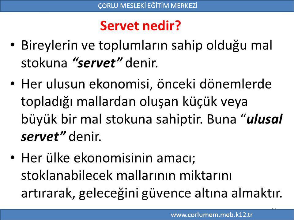 16 Servet nedir.Bireylerin ve toplumların sahip olduğu mal stokuna servet denir.