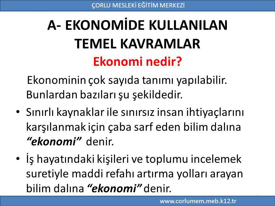 4 A- EKONOMİDE KULLANILAN TEMEL KAVRAMLAR Ekonomi nedir.