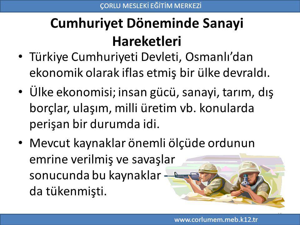 41 Cumhuriyet Döneminde Sanayi Hareketleri Türkiye Cumhuriyeti Devleti, Osmanlı'dan ekonomik olarak iflas etmiş bir ülke devraldı.