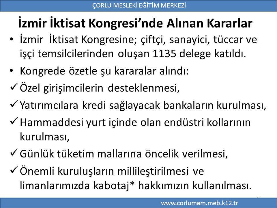 43 İzmir İktisat Kongresi'nde Alınan Kararlar İzmir İktisat Kongresine; çiftçi, sanayici, tüccar ve işçi temsilcilerinden oluşan 1135 delege katıldı.