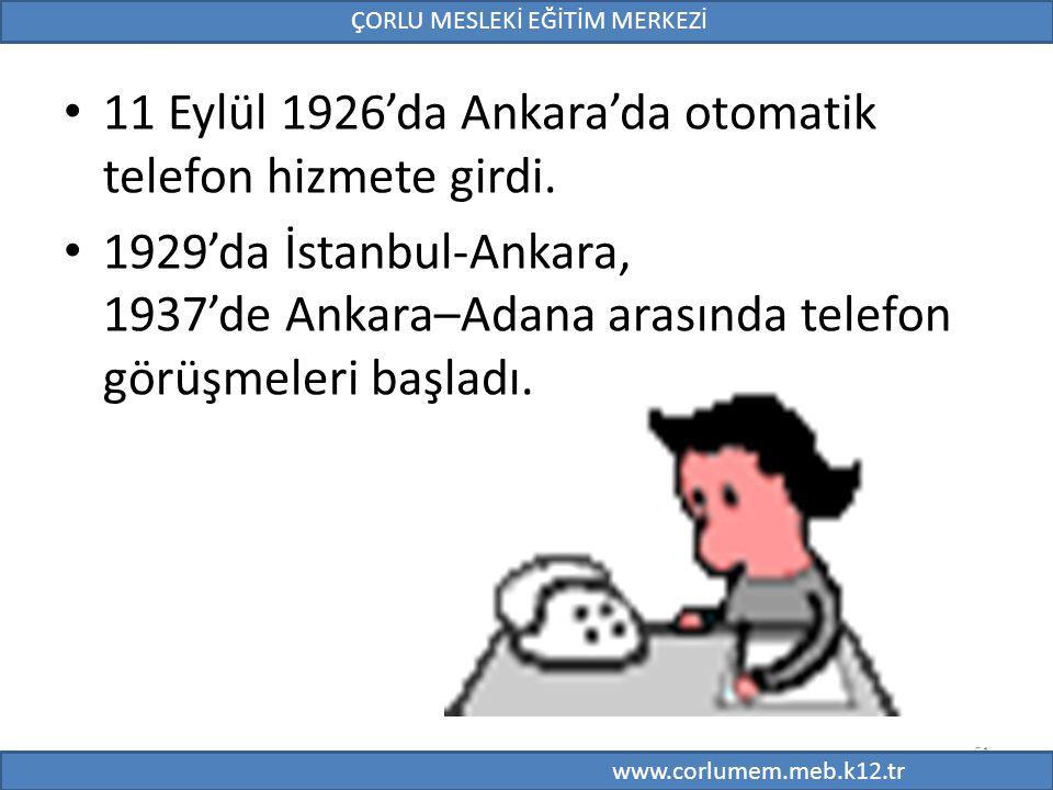 51 11 Eylül 1926'da Ankara'da otomatik telefon hizmete girdi. 1929'da İstanbul-Ankara, 1937'de Ankara–Adana arasında telefon görüşmeleri başladı. 51 Ç