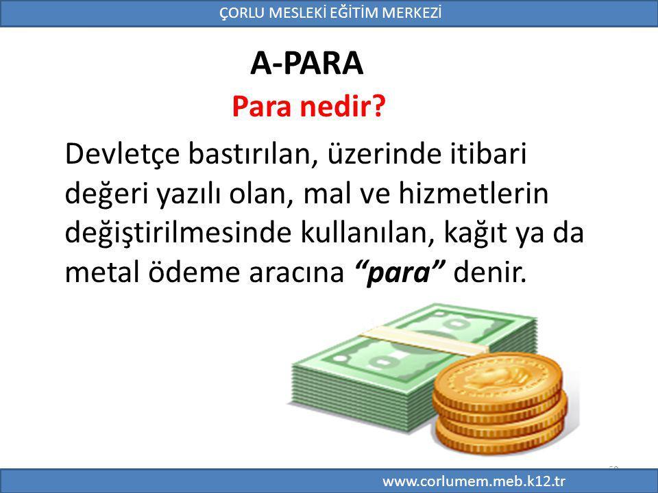 59 A-PARA Para nedir? Devletçe bastırılan, üzerinde itibari değeri yazılı olan, mal ve hizmetlerin değiştirilmesinde kullanılan, kağıt ya da metal öde