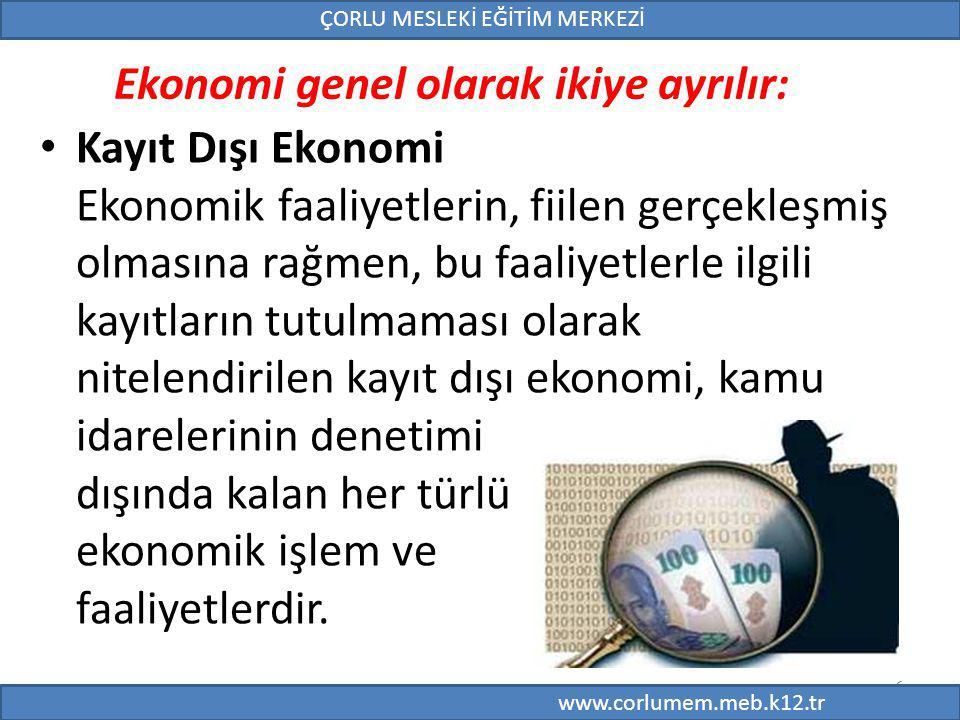 6 Ekonomi genel olarak ikiye ayrılır: Kayıt Dışı Ekonomi Ekonomik faaliyetlerin, fiilen gerçekleşmiş olmasına rağmen, bu faaliyetlerle ilgili kayıtlar