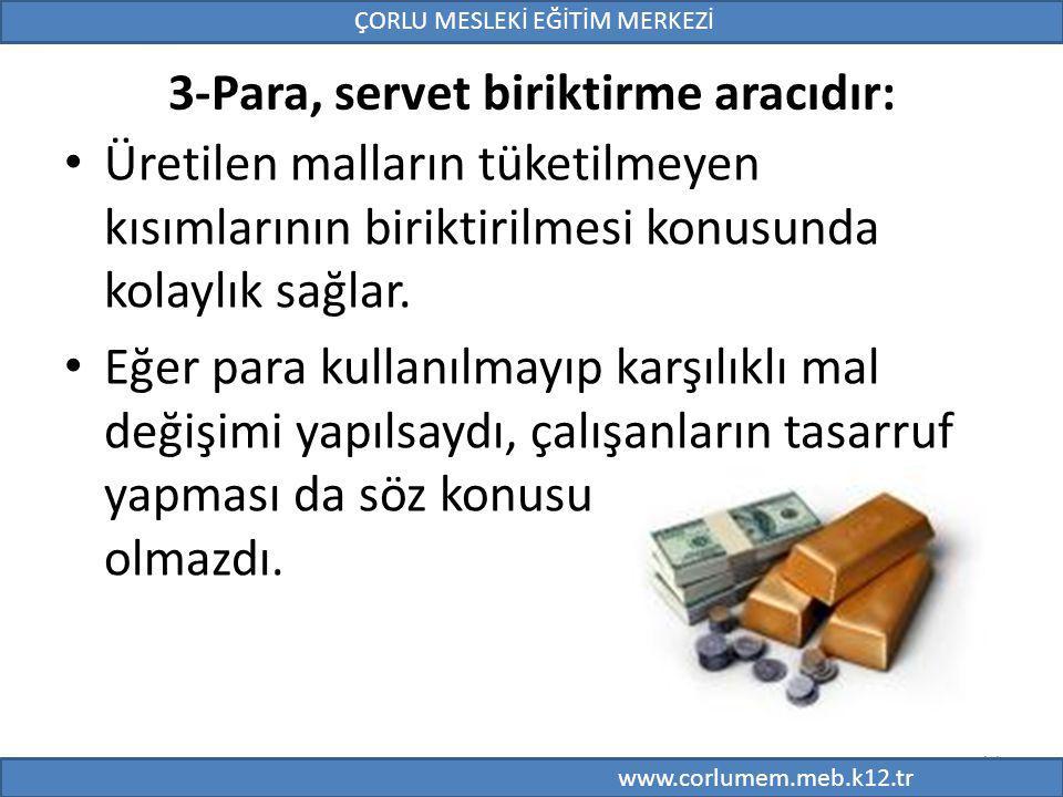 62 3-Para, servet biriktirme aracıdır: Üretilen malların tüketilmeyen kısımlarının biriktirilmesi konusunda kolaylık sağlar. Eğer para kullanılmayıp k