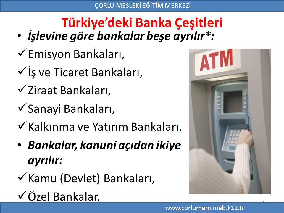 81 Türkiye'deki Banka Çeşitleri İşlevine göre bankalar beşe ayrılır*: Emisyon Bankaları, İş ve Ticaret Bankaları, Ziraat Bankaları, Sanayi Bankaları,