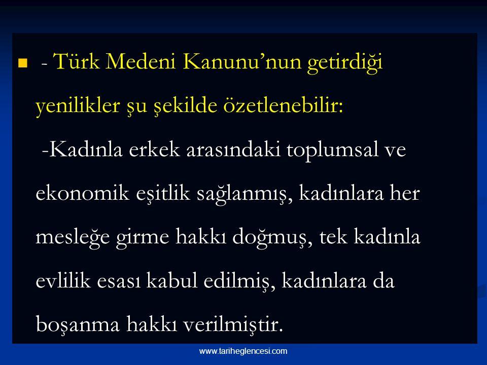 - Türk Medeni Kanunu'nun getirdiği yenilikler şu şekilde özetlenebilir: - Türk Medeni Kanunu'nun getirdiği yenilikler şu şekilde özetlenebilir: -Kadınla erkek arasındaki toplumsal ve ekonomik eşitlik sağlanmış, kadınlara her mesleğe girme hakkı doğmuş, tek kadınla evlilik esası kabul edilmiş, kadınlara da boşanma hakkı verilmiştir.