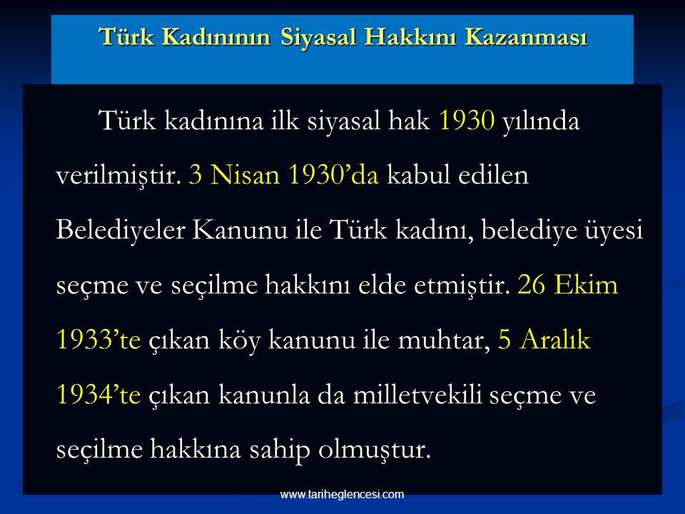 Türk Kadınının Siyasal Hakkını Kazanması Türk kadınına ilk siyasal hak 1930 yılında verilmiştir.