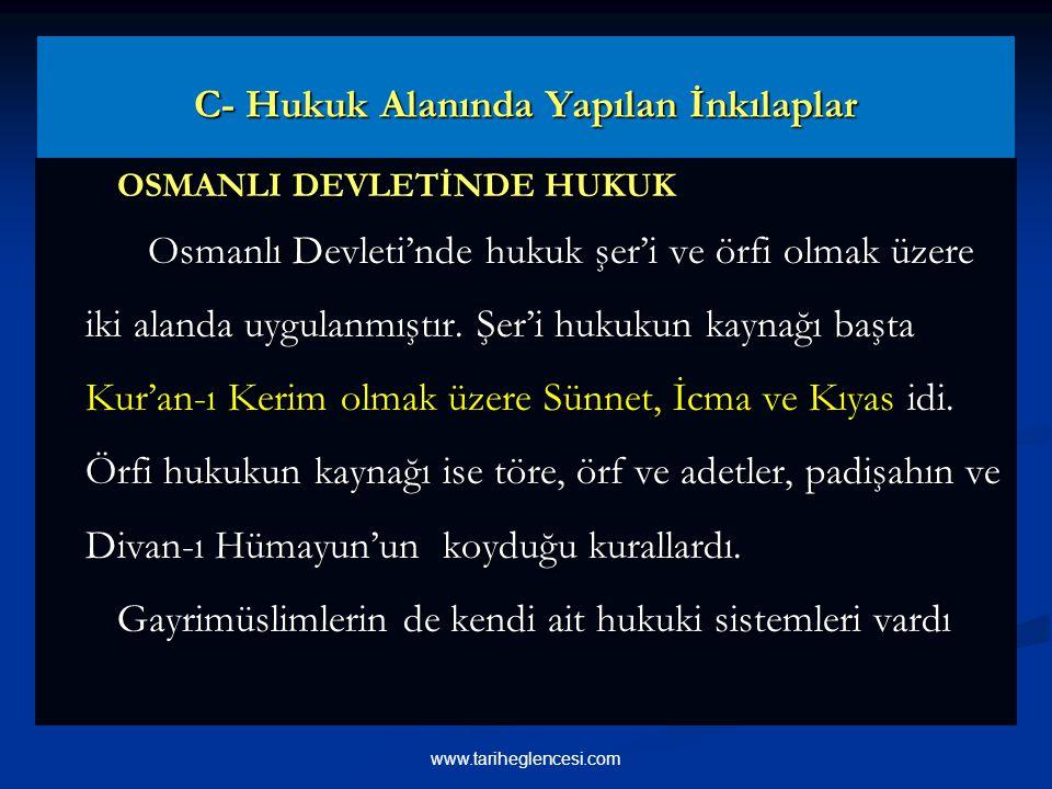 C- Hukuk Alanında Yapılan İnkılaplar OSMANLI DEVLETİNDE HUKUK OSMANLI DEVLETİNDE HUKUK Osmanlı Devleti'nde hukuk şer'i ve örfi olmak üzere iki alanda uygulanmıştır.