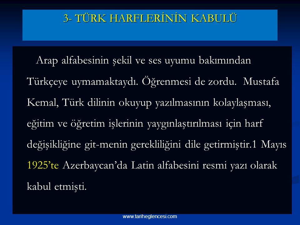 3- TÜRK HARFLERİNİN KABULÜ Arap alfabesinin şekil ve ses uyumu bakımından Türkçeye uymamaktaydı.