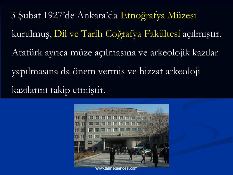3 Şubat 1927'de Ankara'da Etnoğrafya Müzesi kurulmuş, Dil ve Tarih Coğrafya Fakültesi açılmıştır.