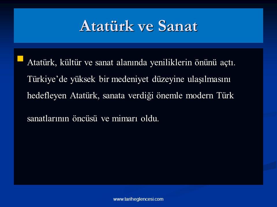 Atatürk ve Sanat Atatürk, kültür ve sanat alanında yeniliklerin önünü açtı.