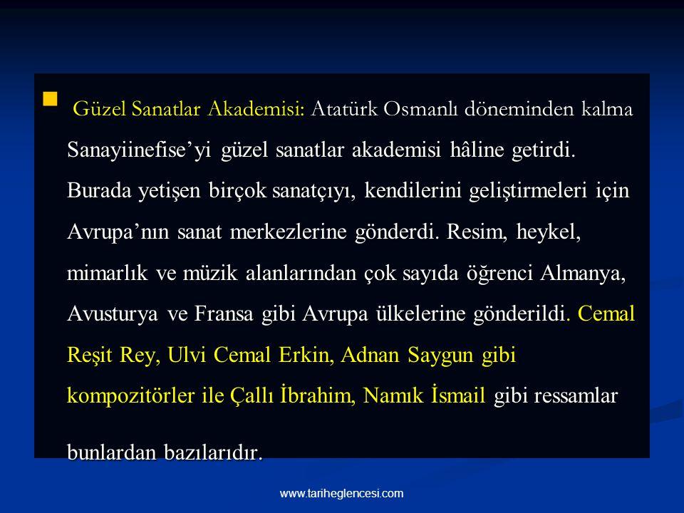 Güzel Sanatlar Akademisi: Atatürk Osmanlı döneminden kalma Sanayiinefise'yi güzel sanatlar akademisi hâline getirdi.