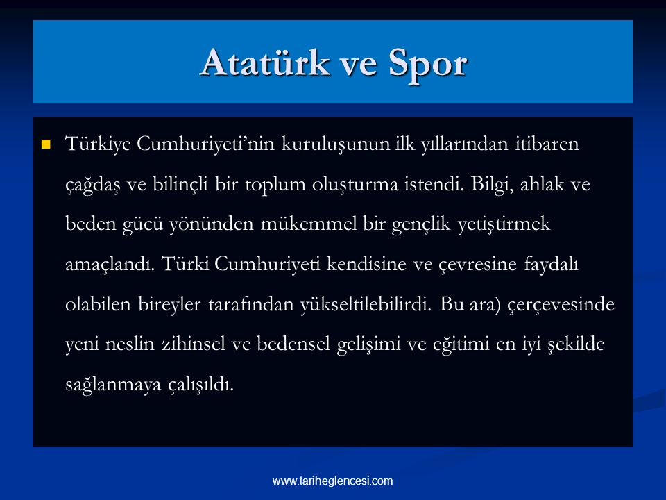 Atatürk ve Spor Türkiye Cumhuriyeti'nin kuruluşunun ilk yıllarından itibaren çağdaş ve bilinçli bir toplum oluşturma istendi.