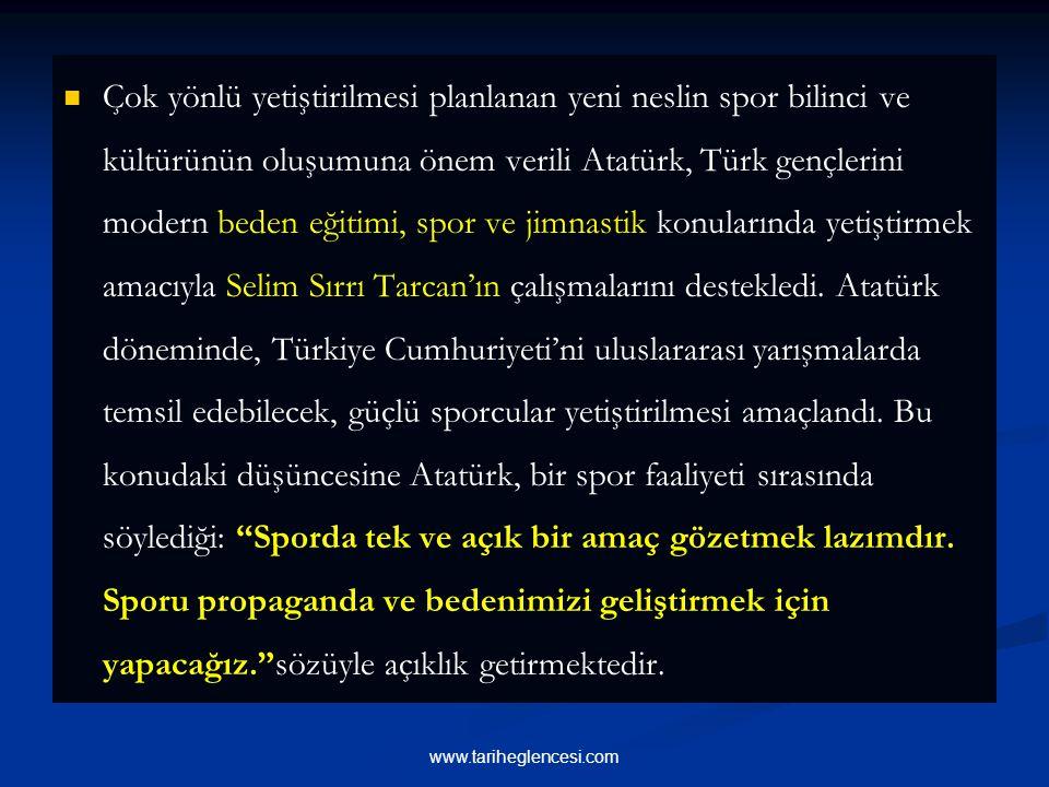 Çok yönlü yetiştirilmesi planlanan yeni neslin spor bilinci ve kültürünün oluşumuna önem verili Atatürk, Türk gençlerini modern beden eğitimi, spor ve jimnastik konularında yetiştirmek amacıyla Selim Sırrı Tarcan'ın çalışmalarını destekledi.