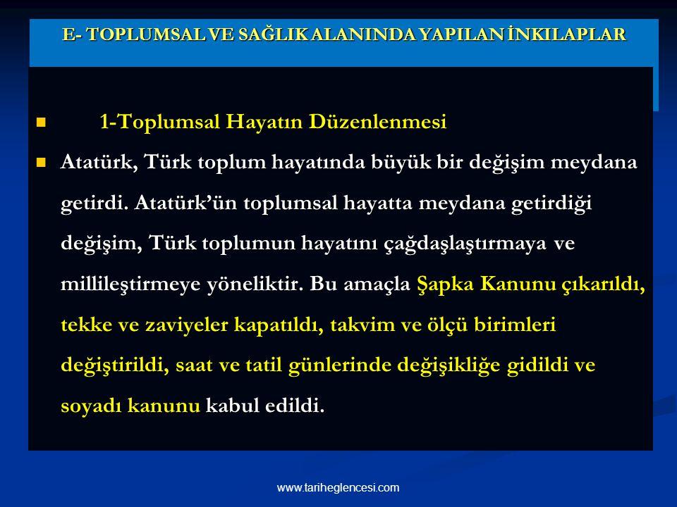 E- TOPLUMSAL VE SAĞLIK ALANINDA YAPILAN İNKILAPLAR E- TOPLUMSAL VE SAĞLIK ALANINDA YAPILAN İNKILAPLAR 1-Toplumsal Hayatın Düzenlenmesi 1-Toplumsal Hayatın Düzenlenmesi Atatürk, Türk toplum hayatında büyük bir değişim meydana getirdi.