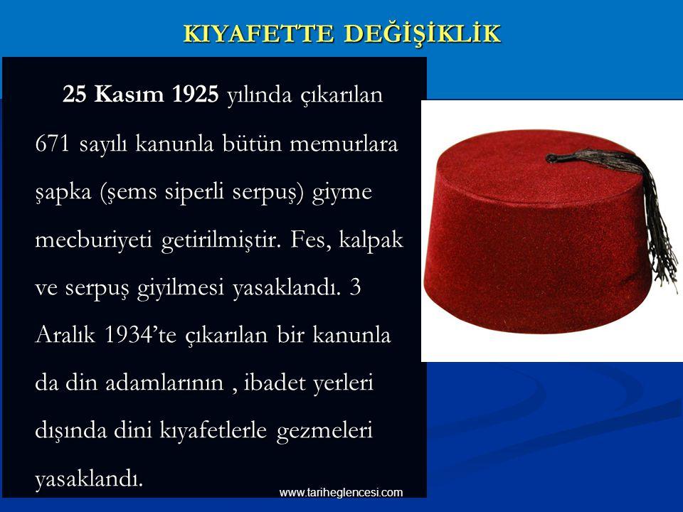 KIYAFETTE DEĞİŞİKLİK 25 Kasım 1925 yılında çıkarılan 671 sayılı kanunla bütün memurlara şapka (şems siperli serpuş) giyme mecburiyeti getirilmiştir.