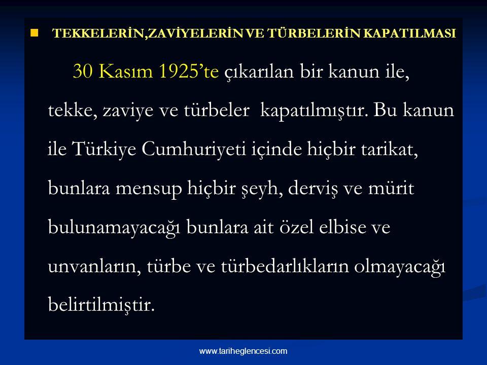 TEKKELERİN,ZAVİYELERİN VE TÜRBELERİN KAPATILMASI TEKKELERİN,ZAVİYELERİN VE TÜRBELERİN KAPATILMASI 30 Kasım 1925'te çıkarılan bir kanun ile, tekke, zaviye ve türbeler kapatılmıştır.