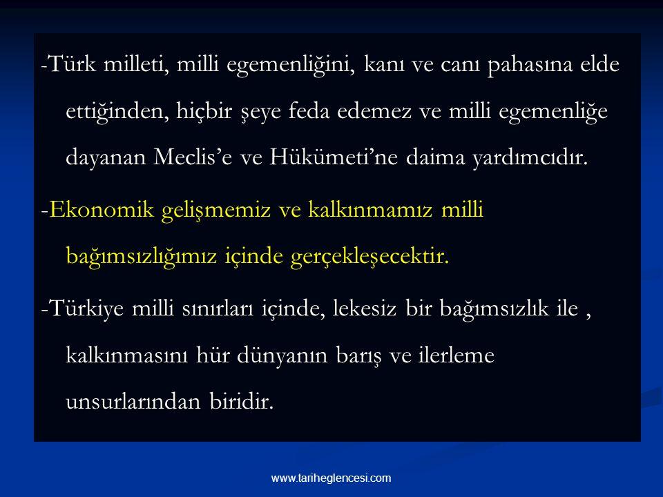 - Türk milleti, milli egemenliğini, kanı ve canı pahasına elde ettiğinden, hiçbir şeye feda edemez ve milli egemenliğe dayanan Meclis'e ve Hükümeti'ne daima yardımcıdır.