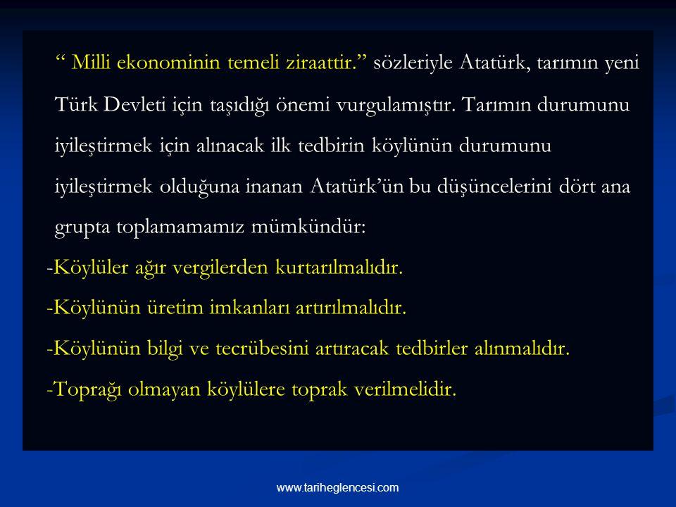 Milli ekonominin temeli ziraattir. sözleriyle Atatürk, tarımın yeni Türk Devleti için taşıdığı önemi vurgulamıştır.