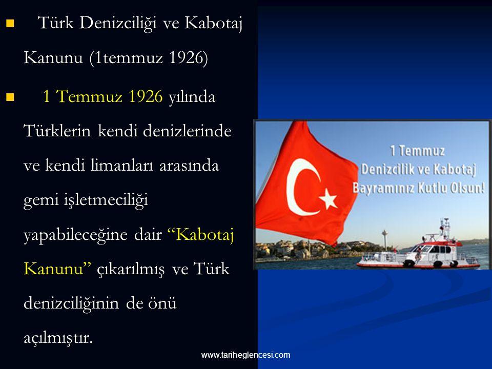 Türk Denizciliği ve Kabotaj Kanunu (1temmuz 1926) Türk Denizciliği ve Kabotaj Kanunu (1temmuz 1926) 1 Temmuz 1926 yılında Türklerin kendi denizlerinde ve kendi limanları arasında gemi işletmeciliği yapabileceğine dair Kabotaj Kanunu çıkarılmış ve Türk denizciliğinin de önü açılmıştır.