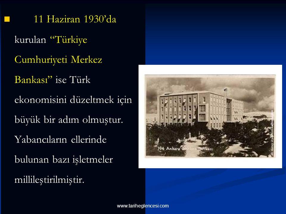 11 Haziran 1930'da kurulan Türkiye Cumhuriyeti Merkez Bankası ise Türk ekonomisini düzeltmek için büyük bir adım olmuştur.