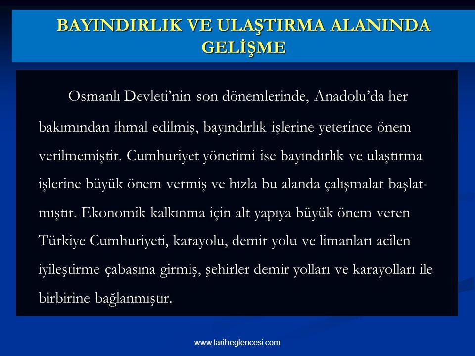 BAYINDIRLIK VE ULAŞTIRMA ALANINDA GELİŞME Osmanlı Devleti'nin son dönemlerinde, Anadolu'da her bakımından ihmal edilmiş, bayındırlık işlerine yeterince önem verilmemiştir.
